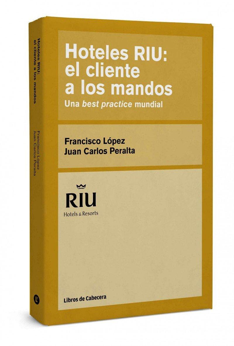 Volumen de 'Hoteles Riu: el cliente a los mandos', de Francisco López y Juan Carlos Peralta.