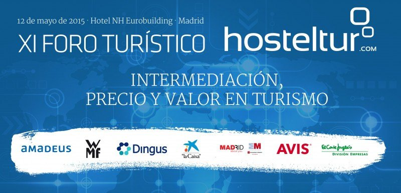 Intermediación, precio y valor en turismo, temas del XI Foro Turístico Hosteltur